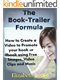 The Book-Trailer Formula: How to Promote your Book using Free Images, Video and Audio