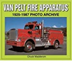 img - for By Chuck Madderom Van Pelt Fire Apparatus 1925-1987 Photo Archive (1st First Edition) [Paperback] book / textbook / text book