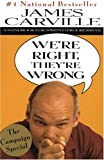 We're Right, They're Wrong: A Handbook for Spirited Progressives (0679769781) by Carville, James