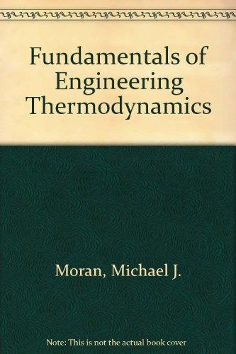 Fundamentals of Engineering Thermodynamics, by Michael J. Moran, Howard N. Shapiro