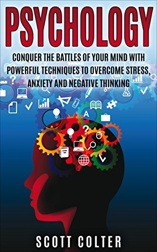 Psychology: Conquer the battle of your mind with powerful techniques to overcome stress, anxiety and negative thinking PDF