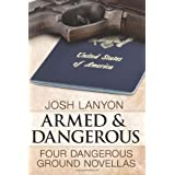 Armed and Dangerous: Four Dangerous Ground Novellas: 1by Josh Lanyon