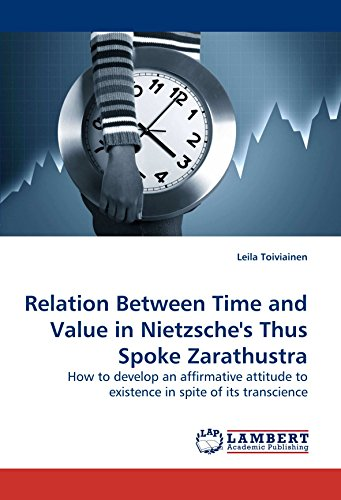 Relation Between Time and Value in Nietzsche's Thus Spoke Zarathustra: How to develop an affirmative attitude to existence in spite of its transcience
