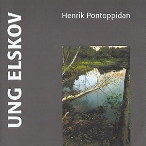 Ung Elskov [Young Love] | [Henrik Pontoppidan]