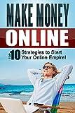 Make Money Online: Top 10 Strategies to Start your Online Empire!: Make Money Online, Passive Income, Money