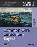 Common Core Curriculum: English, Grades 6-8 (Common Core English: The Wheatley Portfolio)