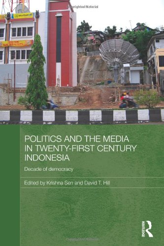 Politics and the Media in Twenty-First Century Indonesia: Decade of Democracy (Media, Culture and Social Change in Asia