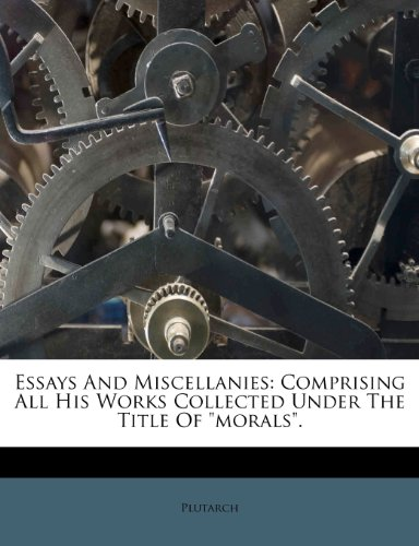 Essays And Miscellanies: Comprising All His Works Collected Under The Title Of