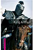 King Arthur (Oxford Bookworms Starter)