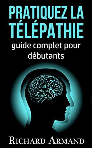 Pratiquez la Télépathie: Guide Complet pour débutants