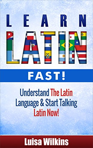 Latin: Learn Latin Fast! Understand The Latin Language & Start Talking Latin Now (Latin, Latin Language, Italian, French, German) (Spanish French Italian compare prices)
