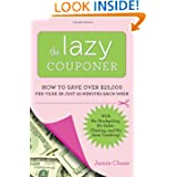 The Lazy Couponer: How to Save $25,000 Per Year in Just 45 Minutes Per Week with No Stockpiling, No Item Tracking...