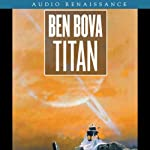 Titan: A Tale of Cataclysmic Discovery (       UNABRIDGED) by Ben Bova Narrated by Gabrielle De Cuir, Stephen Hoye, Amanda Karr, Stefan Rudnicki