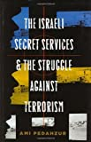 img - for The Israeli Secret Services and the Struggle Against Terrorism (Columbia Studies in Terrorism and Irregular Warfare) Hardcover - February 4, 2009 book / textbook / text book