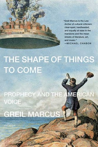 The Shape of Things to Come: Prophecy and the American Voice, GREIL MARCUS