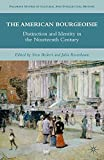 img - for The American Bourgeoisie: Distinction and Identity in the Nineteenth Century (Palgrave Studies in Cultural and Intellectual History) book / textbook / text book