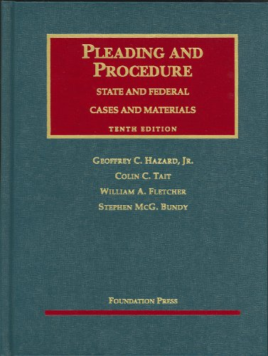 Cases and Materials on Pleading and Procedure: State and Federal, 10th (University Casebooks) Geoffrey C. Hazard, Colin C. Tait, William A. Fletcher and Stephen M. Bundy