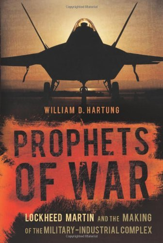prophets-of-war-lockheed-martin-and-the-making-of-the-military-industrial-complex-by-william-d-hartu