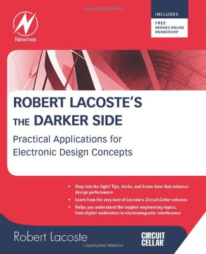 Robert Lacoste's The Darker Side: Practical Applications for Electronic Design Concepts from Circuit Cellar by Newnes
