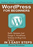 Wordpress for Beginners In 3 Easy Steps: A Guide To Building, Optimizing & Designing A Wordpress Website Or Blog From Scratch! (Stoked About WordPress Series)