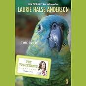 Time to Fly: Vet Volunteers   Laurie Halse Anderson