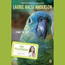 Time to Fly: Vet Volunteers (       UNABRIDGED) by Laurie Halse Anderson Narrated by Jessica Almasy