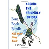 Archie The Friendly Spider 4 Book Bundle: Kids Short Story Booksby J W Paris