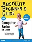 Absolute Beginner¿s Guide to Computer Basics (5th Edition)
