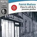 Dans le café de la jeunesse perdue (       UNABRIDGED) by Patrick Modiano Narrated by Denis Podalydès