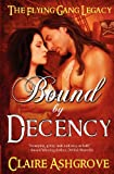 Bound by Decency: The Flying Gang Legacy, Book I (Volume 1)