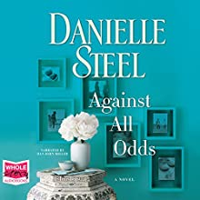 Against All Odds | Livre audio Auteur(s) : Danielle Steel Narrateur(s) : Dan John Miller