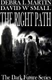 img - for The Right Path (Apocalyptic Novelette) (Dark Future Series Book 2) book / textbook / text book