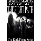 The Right Path (Apocalyptic Novelette) (Dark Future Series) ~ Debra L. Martin