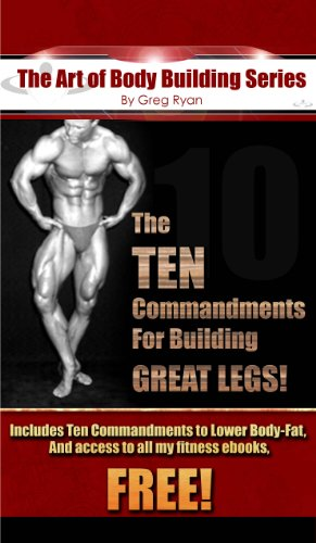 "The ""Art"" Of Body Building- The Ten Commandments to Building GREAT Legs! (The ""Art"" of Body Building Series) (English Edition)"