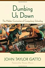Dumbing Us Down: The Hidden Curriculum of Compulsory Schooling, 10th Anniversary Edition
