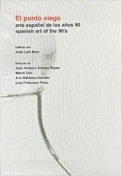 El Punto Ciego : Arte Español de los años 90 / Spanish Art