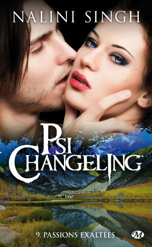 Psi-Changeling - Tome 9 - Passions Exaltées - Nalini Singh
