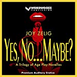 Yes, No, Maybe: A Trilogy of Age Play Novellas | Joy Zelig