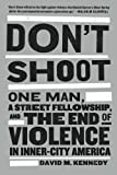 Dont Shoot: One Man, A Street Fellowship, and the End of Violence in Inner-City America