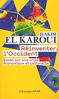 R�inventer l'Occident : Essai sur une crise �conomique et culturelle par Hakim El Karoui