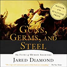 Guns, Germs, and Steel: The Fates of Human Societies (       ABRIDGED) by Jared Diamond Narrated by Grover Gardner