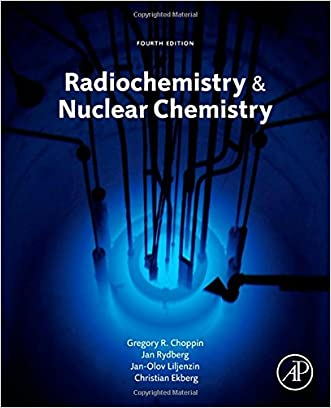 Radiochemistry and Nuclear Chemistry, Fourth Edition