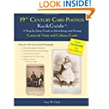 19th Century Card Photos KwikGuide: A Step-by-Step Guide to Identifying and Dating Cartes de Visite and Cabinet...
