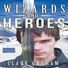 Wizards and Heroes: Wizard Series, Book 1 Audiobook by Clark Graham Narrated by Daniel Nicolai