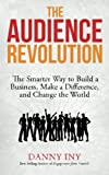 img - for The Audience Revolution: The Smarter Way to Build a Business, Make a Difference, and Change the World (Volume 1) by Danny Iny (2015-03-23) book / textbook / text book