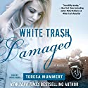 White Trash Damaged (       UNABRIDGED) by Teresa Mummert Narrated by Grace Grant