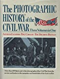 img - for THE PHOTOGRAPHIC HISTORY OF THE CIVIL WAR - THREE VOLUMES IN ONE - ARMIES & LEADERS - THE CAVALRY - THE DECISIVE BATTLES book / textbook / text book