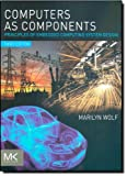 Marilyn Wolf Computers as Components: Principles of Embedded Computing System Design (The Morgan Kaufmann Series in Computer Architecture and Design)