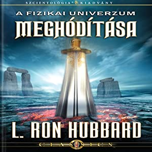 A Fizikai Univerzum Meghódítása [Conquest of the Physical Universe, Hungarian Edition] | [L. Ron Hubbard]