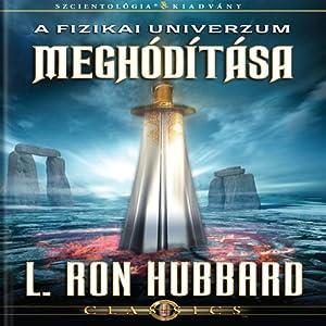 A Fizikai Univerzum Meghódítása [Conquest of the Physical Universe, Hungarian Edition]   [L. Ron Hubbard]